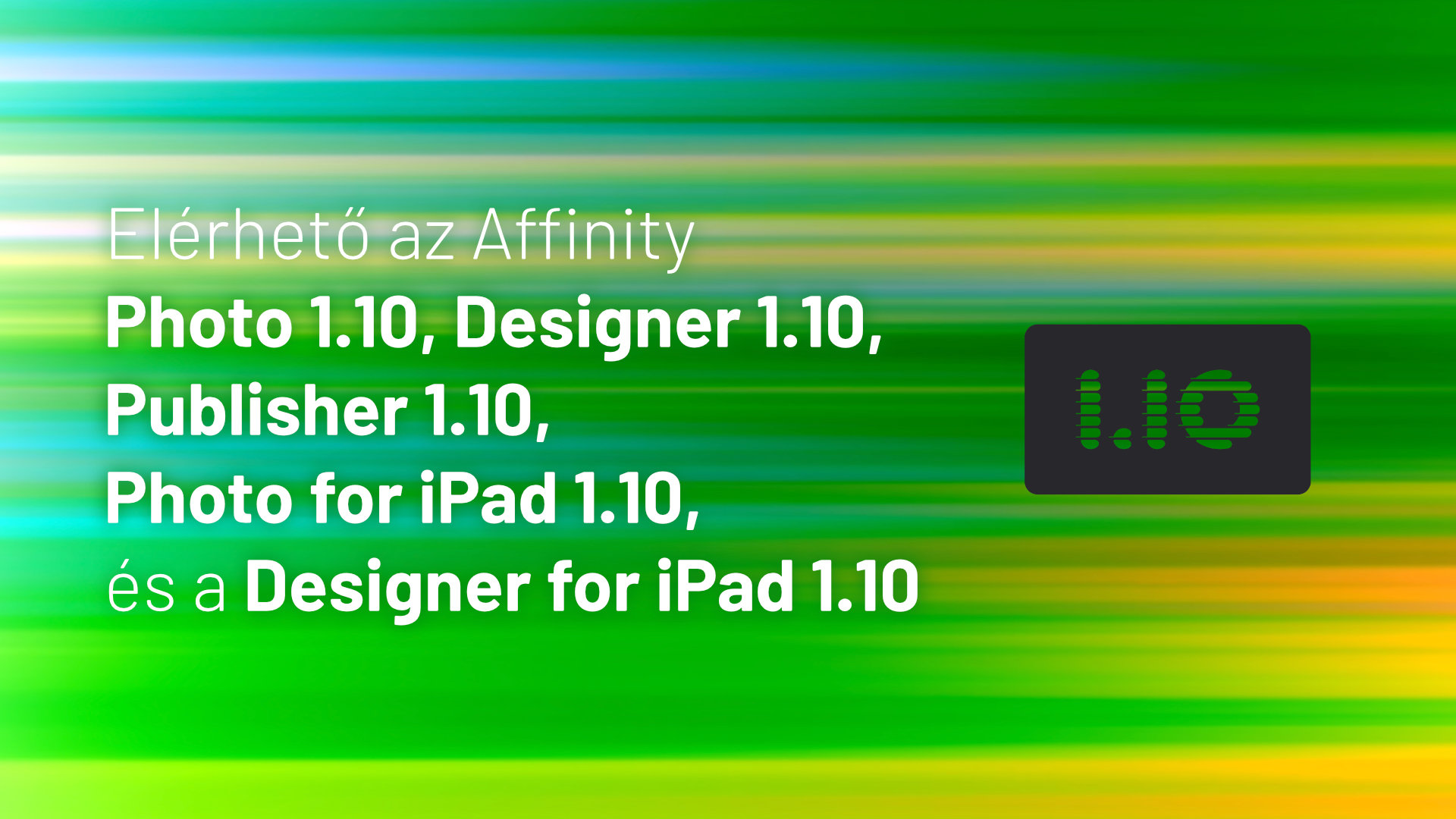 az Affinity Photo 1.10, Designer 1.10 és Publisher 1.10